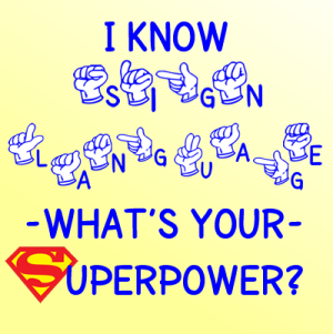 I know sign language. What's your superpower?